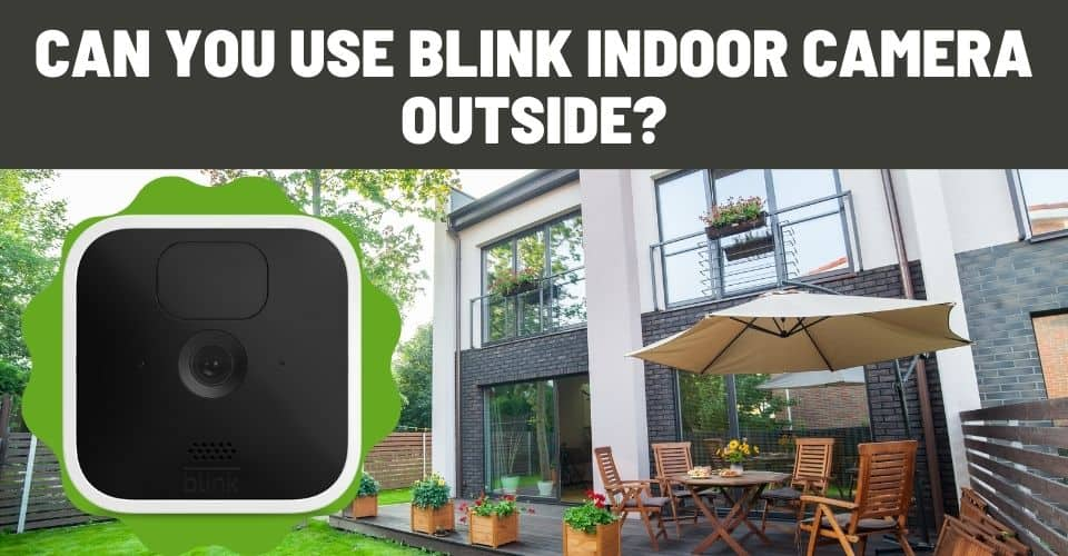 can you use blink indoor camera outside
