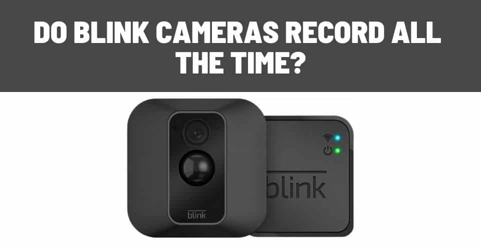 do blink cameras record all the time