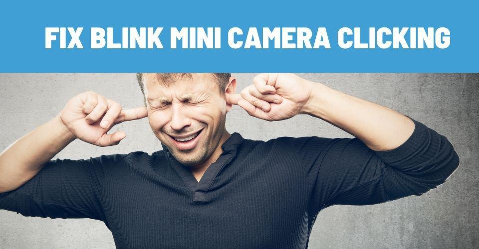 fix blink mini camera clicking