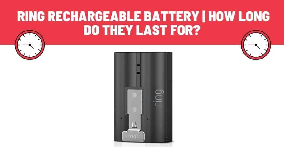 how long do ring rechargeable batteries last